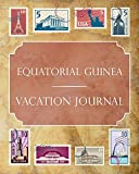 Equatorial Guinea Vacation Journal: Blank Lined Equatorial Guinea Travel Journal/Notebook/Diary Gift Idea for People Who Love to Travel
