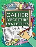 Cahier d'Ecriture des Lettres - Apprenez à votre enfant l'écriture des lettres de l'alphabet, tout en s'amusant ! Cahier d'exercice des minuscules et majuscules. Convient à partir de 4 ans.