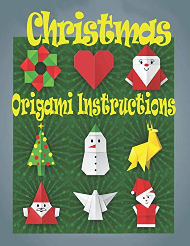 Christmas Origami Instructions: Easy Christmas Origami Christmas Tree, Santa Claus, Christmas Star, Snowflakes, and More: Wonderful Paper Models ... Includes 100 Sheets of Paper Dover Origami