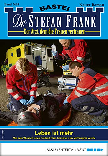 Dr. Stefan Frank 2489 - Arztroman: Leben ist mehr