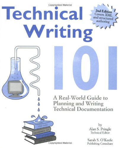 Compare Textbook Prices for Technical Writing 101: A Real-World Guide to Planning and Writing Technical Documentation, Second Edition 2nd Edition ISBN 9780970473325 by Pringle, Alan S.,O'Keefe, Sarah S.