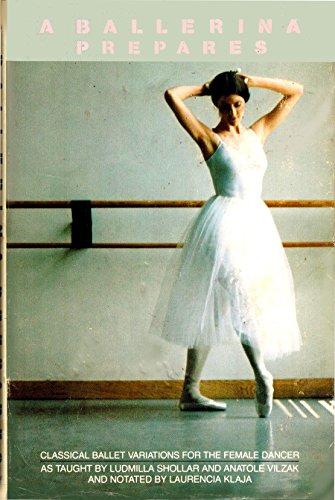 A ballerina prepares: Classical ballet variations for the female dancer
