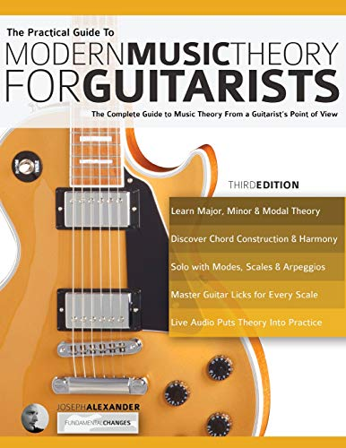 The Practical Guide to Modern Music Theory for Guitarists: The complete guide to music theory from a guitarist's point of view (Guitar theory)