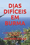 DIAS DIFÍCEIS EM BURMA: A MELANCÓLIA DAS ALMAS PERDIDAS (Portuguese Edition)