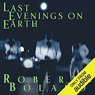 Last Evenings on Earth                   By:                                                                                                                                 Roberto Bolano,                                                                                        Chris Andrews - translator                               Narrated by:                                                                                                                                 David Crommett                      Length: 7 hrs and 30 mins     18 ratings     Overall 4.0