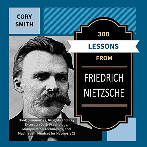 300 Lessons from Friedrich Nietzsche: Book Summaries, Insights and Key Excerpts  By  cover art