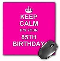 3drose LLC 8x 8x 0.25インチマウスパッド、Keep Calm Its Your第85回誕生日、ホットピンクGirls、Stay Calm and Carry OnについてTurning 85、ユーモア( MP _ 157678_ 1)