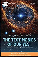 Eyes Have Not Seen - The Testimonies of Our Yes!: #theyesmovement