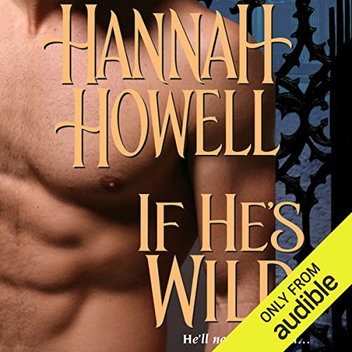 If He's Wild     Wherlocke              By:                                                                                                                                 Hannah Howell                               Narrated by:                                                                                                                                 Ashford MacNab                      Length: 10 hrs and 43 mins     1 rating     Overall 5.0