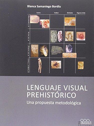 Lenguaje visual prehistórico: Una propuesta metodológica: 10 (Serie Arqueología y Patrimonio)