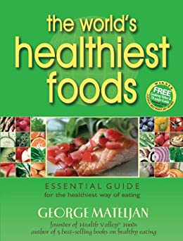 The World's Healthiest Foods: Essential Guide for the Healthiest Way of Eating by [George Mateljan]