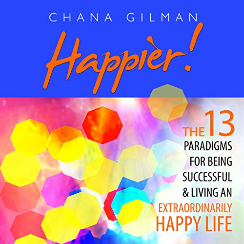 Happier!: The 13 Paradigms for Being Successful & Living an Extraordinarily Happy Life audiobook cover art