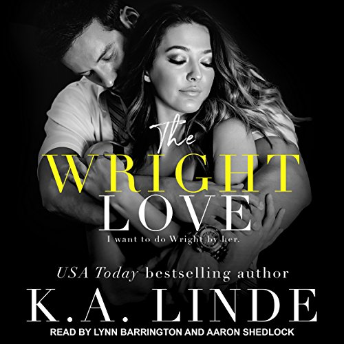 The Wright Love     Wright Love Duet Series, Book 1              Written by:                                                                                                                                 K.A. Linde                               Narrated by:                                                                                                                                 Lynn Barrington,                                                                                        Aaron Shedlock                      Length: 4 hrs and 49 mins     Not rated yet     Overall 0.0