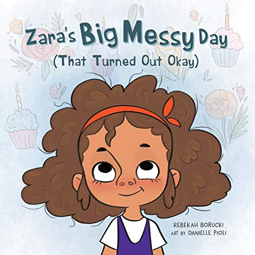 """Zara's Big Messy Day (That Turned Out Okay) (The """"Big Messy"""" Book Series 1) (English Edition)"""