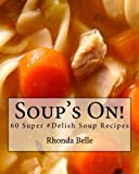 Soup's On!: 60 Super #Delish Soup Recipes