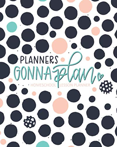 Planners Gonna Plan: Homeschool Lesson Planner: Undated Organizer for Distance Learning Home School Parents & Tutors