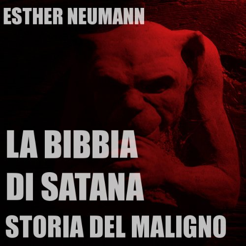 La Bibbia Di Satana: Storia Del Maligno [The Bible of Satan: The Story of the Evil One] Audiobook By Esther Neumann cover art