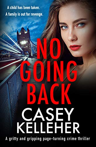 No Going Back: A gritty and gripping page-turning crime thriller by [Casey Kelleher]