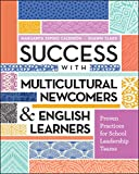 Success with Multicultural Newcomers & English Learners: Proven Practices for School Leadership Teams