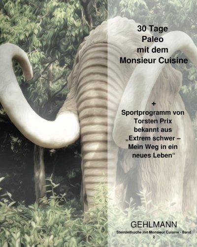 Steinzeitküche mit Monsieur Cuisine: 30 Tage Paleo mit dem Monsieur Cuisine: Volume 2