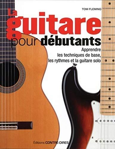 La guitare pour débutants - Apprendre les techniques de base, les rythmes et la guitare solo