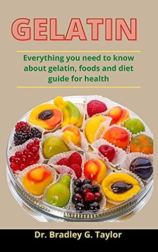 Gelatin: Everything You Need To Know About Gelatin, Foods And Diet Guide For Your complete health