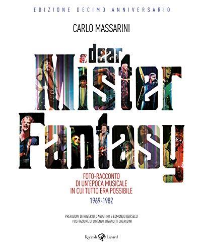 Dear Mister Fantasy. Foto-racconto di un'epoca musicale in cui tutto era possibile. 1969-1982. Edizione decimo anniversario. Ediz. illustrata