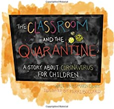 The Classroom and the Quarantine: A Story About Coronavirus for Children