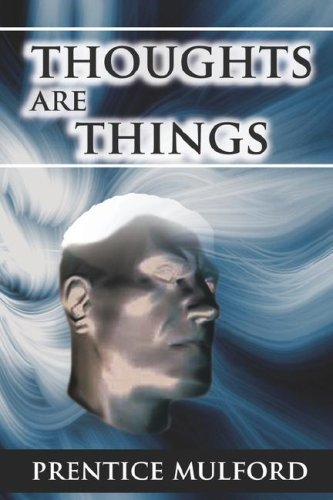 Thoughts Are Things By Prentice Mulford 2007 07 03