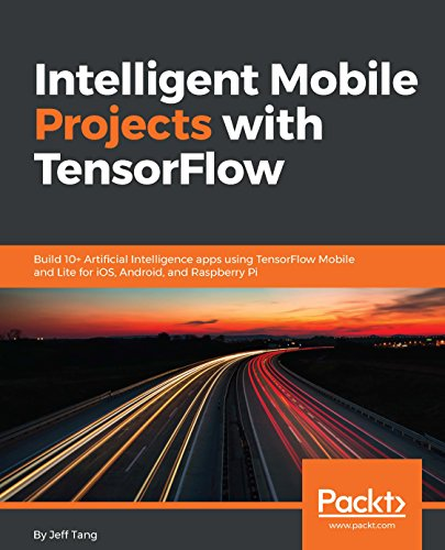Intelligent Mobile Projects with TensorFlow: Build 10+ Artificial Intelligence apps using TensorFlow Mobile and Lite for iOS, Android, and Raspberry Pi (English Edition)