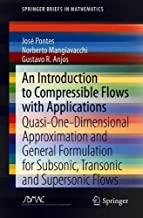 An Introduction to Compressible Flows with Applications: Quasi-One-Dimensional Approximation and General Formulation for Subsonic, Transonic and Supersonic Flows (SpringerBriefs in Mathematics)