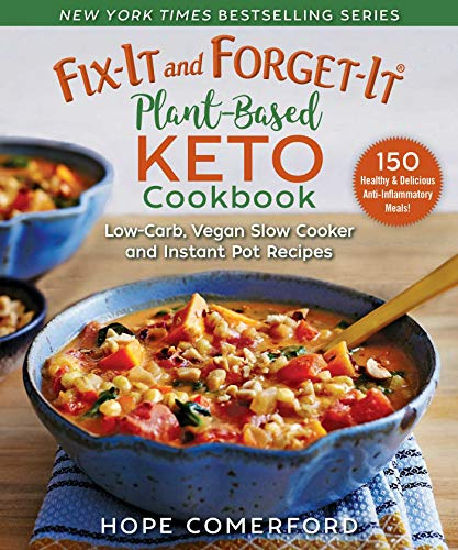Fix-It and Forget-It Plant-Based Keto Cookbook: Low-Carb, Dairy-Free, Sugar-Free Slow Cooker and Instant Pot Recipes