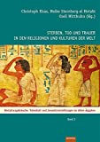 Sterben, Tod und Trauer in den Religionen und Kulturen der Welt: Bestattungsbräuche, Totenkult und Jenseitsvorstellungen im Alten Ägypten: Das Alte Ägypten