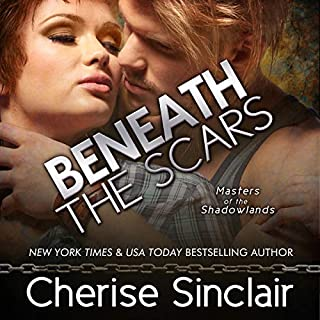 Beneath the Scars     Masters of the Shadowlands, Volume 13              By:                                                                                                                                 Cherise Sinclair                               Narrated by:                                                                                                                                 Noah Michael Levine,                                                                                        Erin Deward                      Length: 13 hrs and 1 min     171 ratings     Overall 4.8