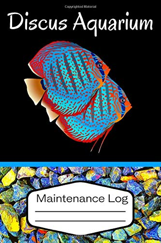 Discus Aquarium Maintenance Log: Specially Designed Fish Tank Maintenance Record Book. Great For Monitoring Water Parameters, Water Change Schedule, And Breeding Conditions