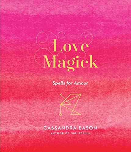 Love Magick: Spells for Amour