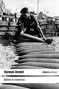 Sobre la violencia par Hannah Arendt