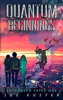 Quantum Beginnings: A Near-Future CyberPunk Thriller (Entangled Fates Book 1) by [Joe Kuster]