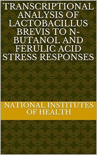 Transcriptional Analysis of Lactobacillus brevis to N-Butanol and Ferulic Acid Stress Responses (English Edition)