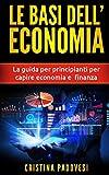 Le Basi Dell'Economia: La guida per principianti per capire economia e finanza