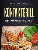 Kontaktgrill: Die besten Rezepte für Einsteiger (German Edition)