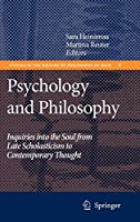 Psychology and Philosophy: Inquiries into the Soul from Late Scholasticism to Contemporary Thought (Studies in the History of Philosophy of Mind (8))