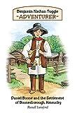 Benjamin Nathan Tuggle: Adventurer: Daniel Boone and the Settlement of Boonesborough, Kentucky