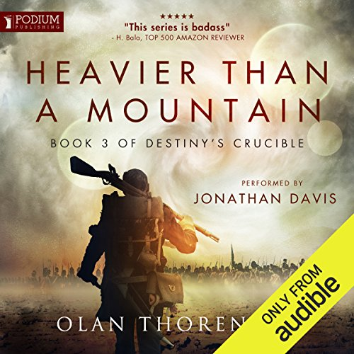 Heavier Than a Mountain     Destiny's Crucible, Book 3              Written by:                                                                                                                                 Olan Thorensen                               Narrated by:                                                                                                                                 Jonathan Davis                      Length: 21 hrs and 14 mins     26 ratings     Overall 4.7