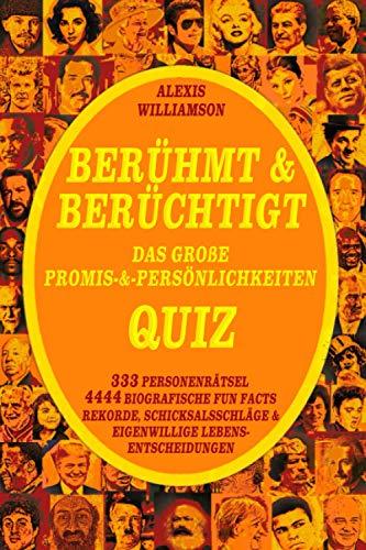 Berühmt & Berüchtigt: Das Große Promis-&-Persönlichkeiten Quiz: 333 Personenrätsel, 4444 Biografische Fun Facts, Rekorde, Schicksalsschläge & Eigenwillige Lebensentscheidungen