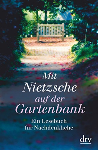 Mit Nietzsche auf der Gartenbank: Ein Lesebuch für Nachdenkliche