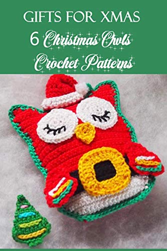 Gifts for Xmas: 6 Christmas Owls Crochet Patterns: Perfect Gift Ideas for Christmas