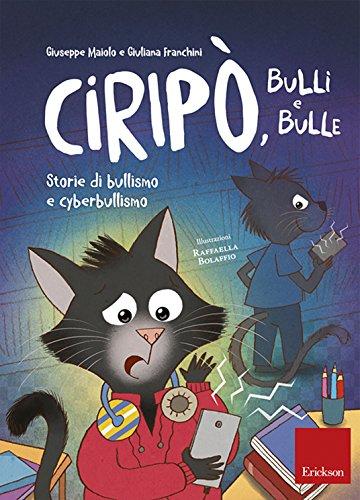 Ciripò, bulli e bulle: Storie di bullismo e cyberbullismo (Capire con il cuore)