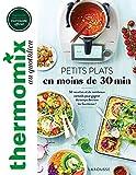 Thermomix : Petits plats en moins de 30 minutes: 50 recettes et de nombreux conseils pour gagner du temps derrière les fourneaux !