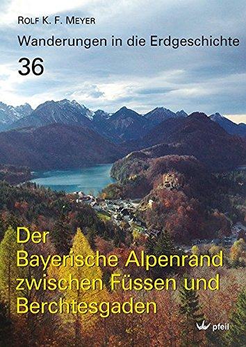 Der Bayerische Alpenrand zwischen Füssen und Berchtesgaden (Wanderungen in die Erdgeschichte)